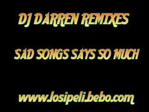 DJ Darren Remix - Sad Songs Say So Much