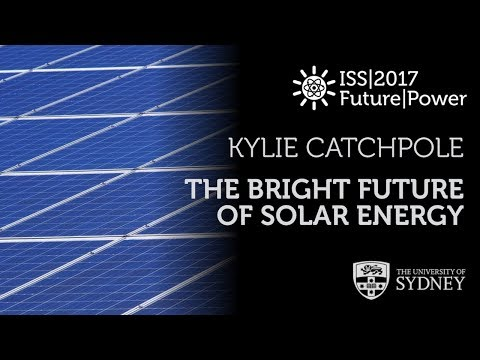 The Bright Future of Solar Energy — Prof. Kylie Catchpole