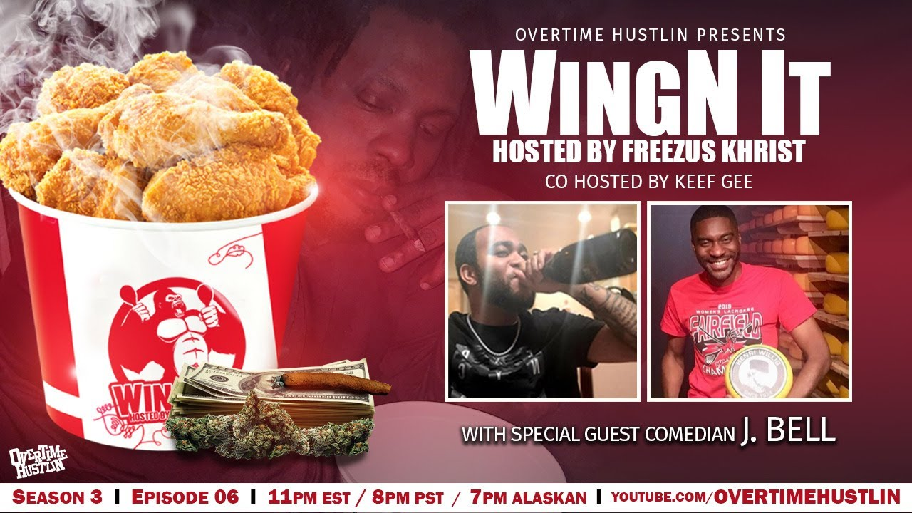 WingN It (Hosted By Freezus Khrist) : Season 3 Ep. 6 : J. Bell : Powered by Overtime Hustlin