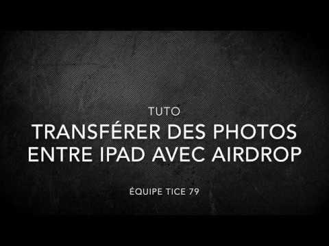 Tutoriel : Transférer des photos entre ipad avec AirDrop