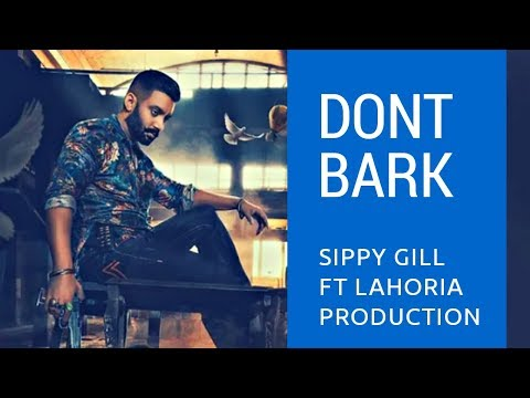 Dont Bark Dhol Remix If You Cant Bite Sippy Gill Ft Lahoria Production Latest Remix Punjabi Song2019