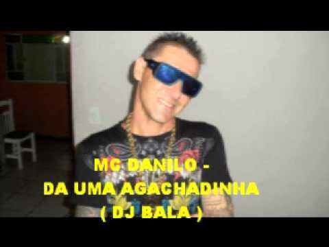 MC DANILO - DA UMA AGACHADINHA ( DJ BALA)