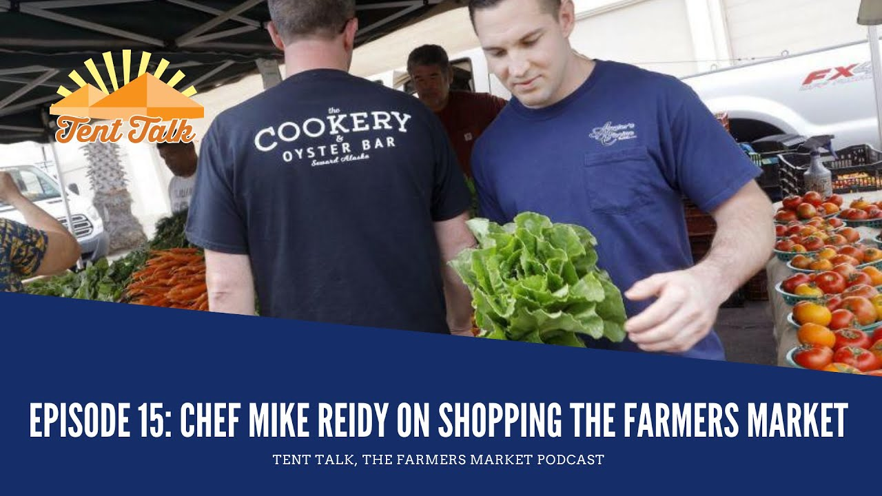 Tent Talk Episode 15: Chef Mike Reidy on shopping the farmers' market