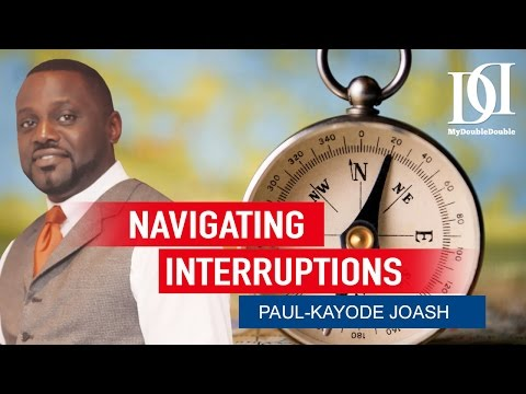 Navigating Your Interruptions by Paul-Kayode Joash