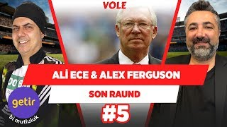 Ali Ece'nin Alex Ferguson anısı... | Ali Ece & Serdar Ali Çelikler | Son Raund #5