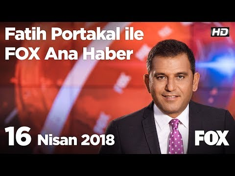16 Nisan 2018 Fatih Portakal ile FOX Ana Haber