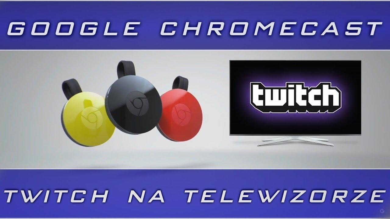 Google Chromecast, czyli jak oglądać Twitch na telewizorze