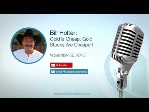 Bill Holter: Gold Is Cheap. Gold Stocks Are Cheaper! – 11/8/15