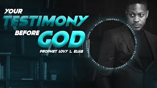 YOUR TESTIMONY BEFORE GOD | by Prophet Lovy L. Elias