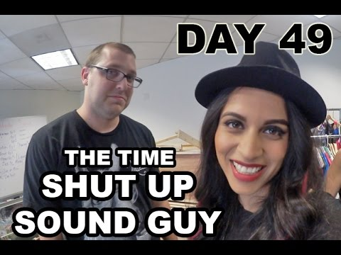 The Time Shut Up Sound Guy (Day 49)