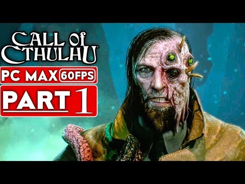CALL OF CTHULHU Gameplay Walkthrough Part 1 [1080p HD 60FPS PC MAX SETTINGS] - No Commentary