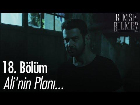 Ali'nin Planı... - Kimse Bilmez 18. Bölüm
