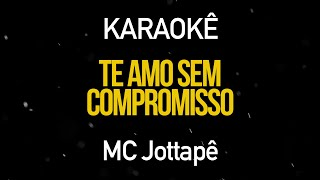 Te Amo Sem Compromisso - MC Jottape (Karaokê Version) Mc Doni