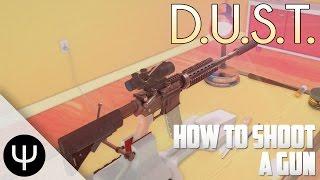D.U.S.T. — How To Shoot a Gun!