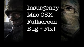 Mac OSX Insurgency Bug (can't display 1920x1080p in fullscreen) + fix! (4K)