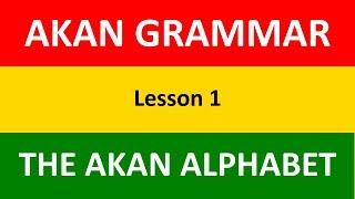 Learn Akan (Twi) Grammar | The Akan Alphabet | Lesson 1 | Learn Akan | Twi Language Basics