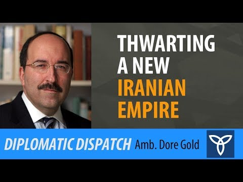 Thwarting a New Iranian Empire - Dore Gold
