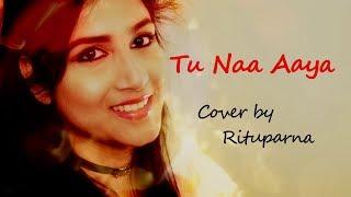 Tu Naa Aaya | तू ना आया | lyrics | Shyamoli Sanghi,Siddharth Nigam | Cover song by Rituparna