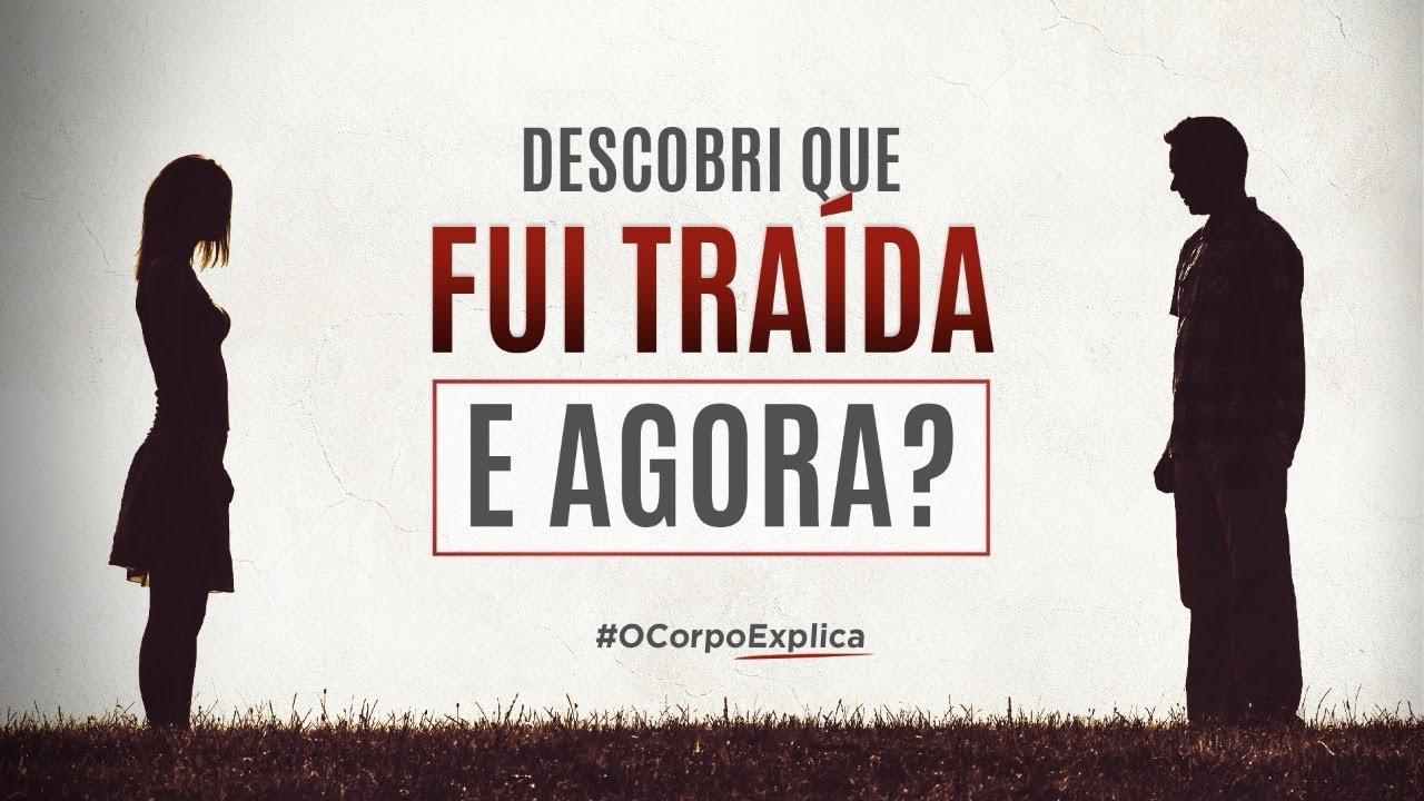 DESCOBRI QUE FUI TRAÍDO, E AGORA? | O CORPO EXPLICA #OCETraição006