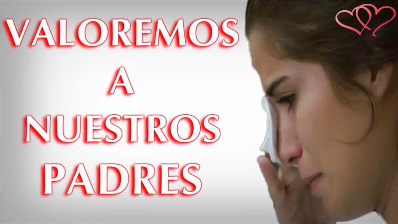 Valoremos A Nuestros Padres Triste Historia De Amor Para Reflexionar Y Llorar Reflexiones