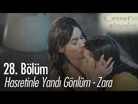 Hasretinle yandı gönlüm - Zara - Cennet'in Gözyaşları 28. Bölüm