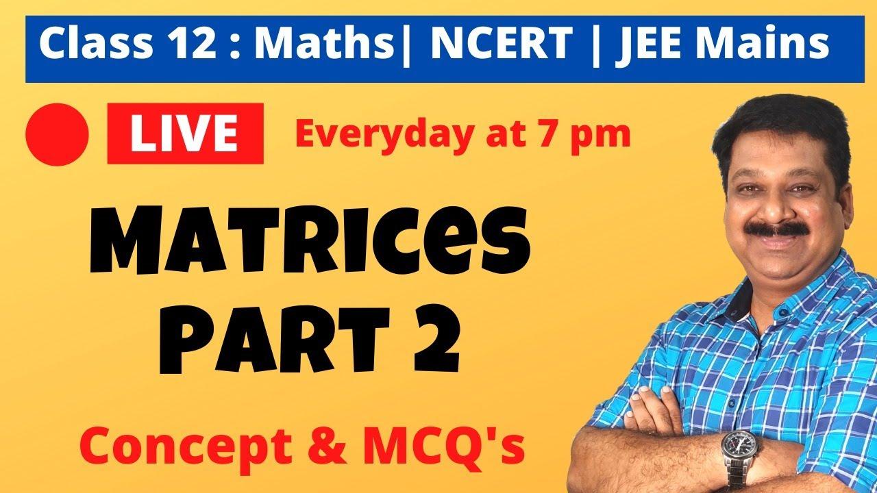 Matrices Part 2, Concept of Matrix, Class 12 Maths, MCQ on Matrix,  JEE, NEET, CBSE