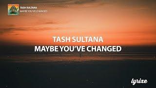 Tash Sultana - Maybe You've Changed (Lyrics)