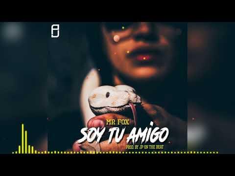 Soy Tu Amigo - Mr Fox  [Prod. by JP On The Beat]