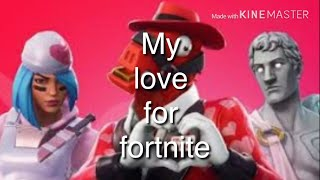 My love for fortnite