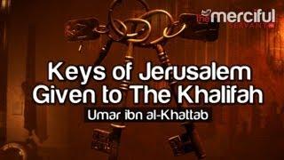 keys of jerusalem given to the khalifah ᴴᴰ umar ibn al khattab