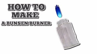 How to make a bunsen burner with easy material