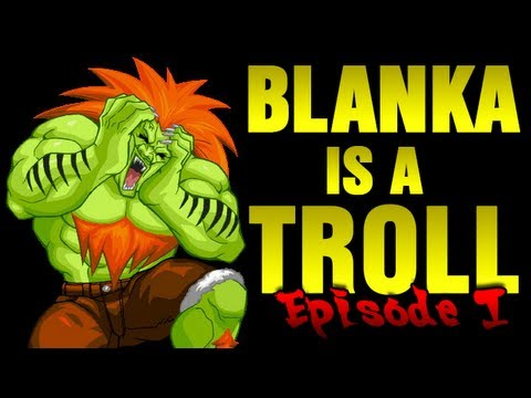 Blanka is a Troll - Episode 1