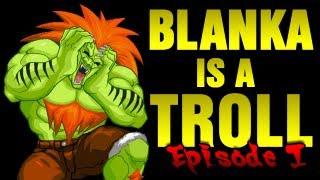 Blanka is a Troll - Episode 1
