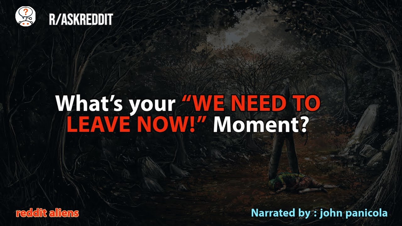 """People share their """"WE NEED TO LEAVE NOW!"""" Moments - r/AskReddit"""