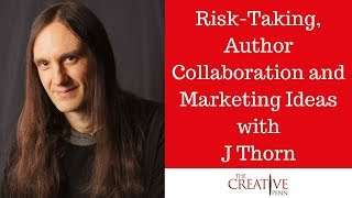 Risk-Taking, Author Collaboration And Marketing Ideas With J Thorn