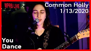 Common Holly - You Dance   WPRB Live