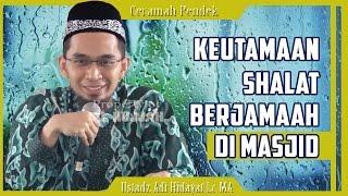 Keutamaan Shalat Berjamaah Di Masjid | Ustadz Adi Hidayat Lc MA