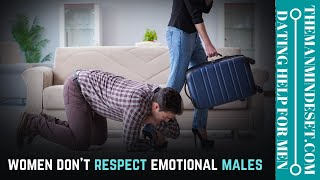 Women don't respect emotional males