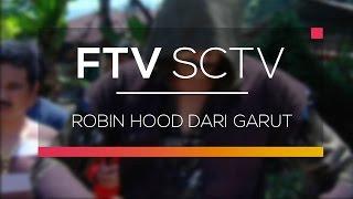 Video FTV SCTV  - Robin Hood dari Garut download MP3, 3GP, MP4, WEBM, AVI, FLV Juni 2018