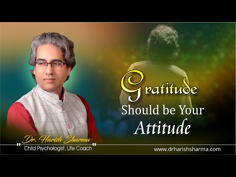 gratitude-should-be-your-attitude-by-dr.-harish-sharma,-child-psychologist-&-life-coach.