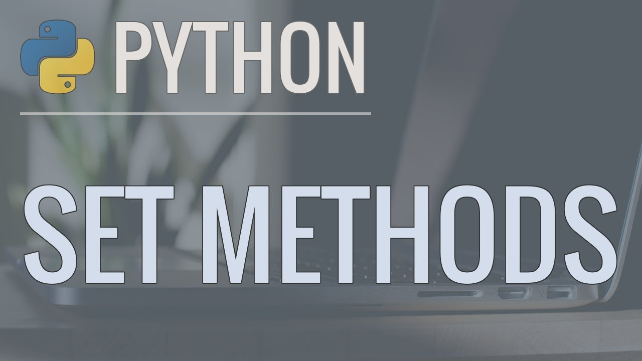 Python Tutorial: Sets - Set Methods and Operations to Solve Common Problems