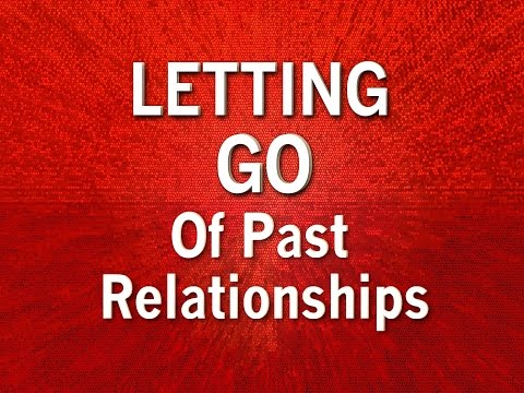 LETTING GO Of Past Relationships And Problems - Powerful Affirmations To Help To Move On