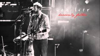 Bon Iver - Heavenly Father (Wish I Was Here Soundtrack)