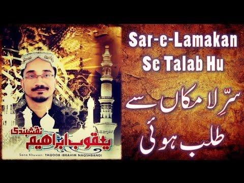 Yaqoob Ibrahim Naqshbandi - Sar-e-Lamakan Se Talab Hui - Official Video