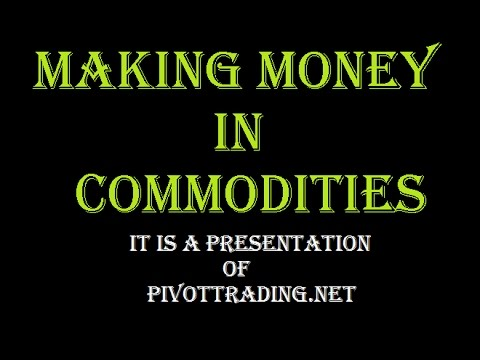 Making Money in Commodities - Www.Pivottrading.Co.In (in Hindi)