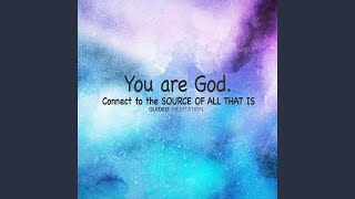 You Are God: Connect with the Source of All That Is (Guided Meditation)