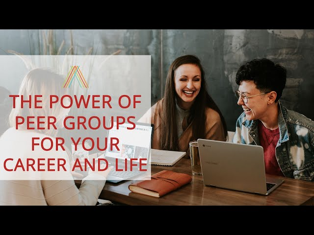 The Power of Peer Groups For Your Career and Life