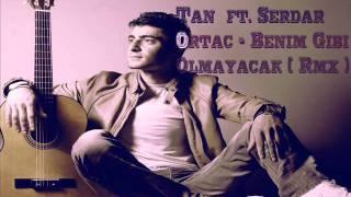 Tan  ft  Serdar Ortac   Benim Gibi Olmayacak  Remix 2011