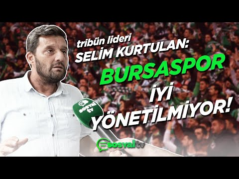 BURSASPOR   Selim Kurtulan: İyi yönetilmiyor!