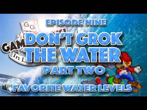 Game-Grok! Episode Nine Part Two: Don't Grok the Water